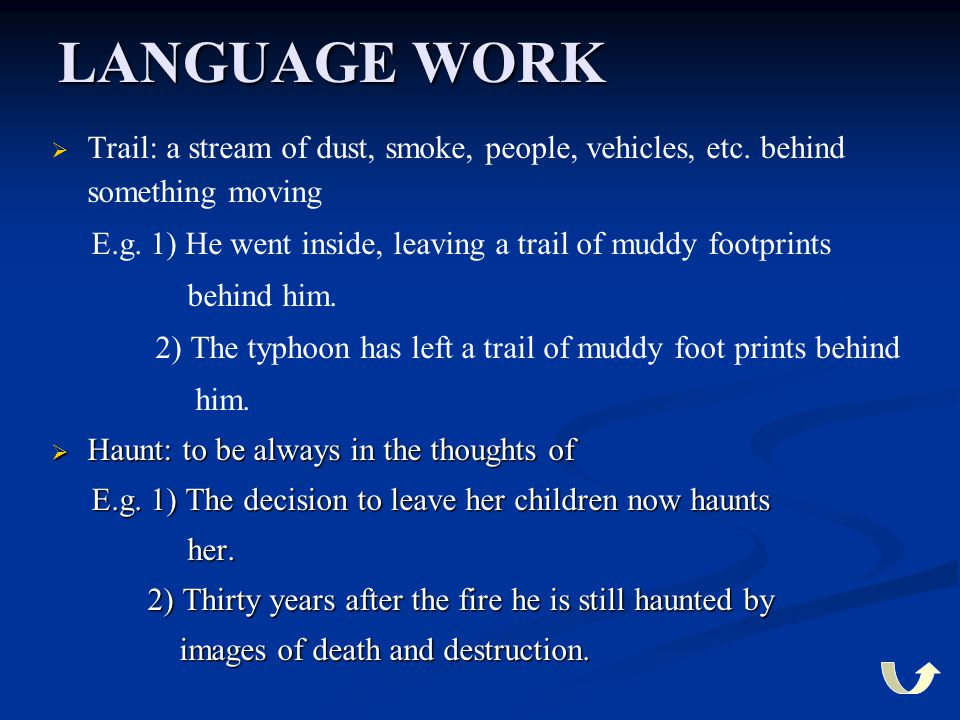 LANGUAGE WORK Trail: a stream of dust, smoke, people, vehicles, etc. behind something moving.