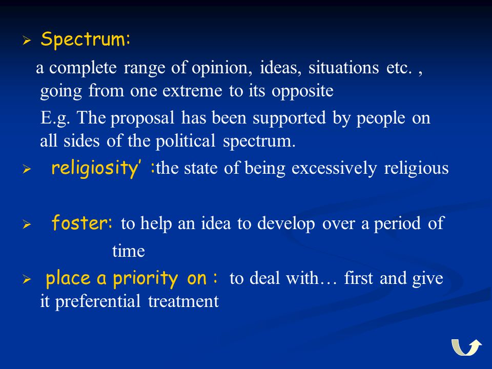 Spectrum: a complete range of opinion, ideas, situations etc. , going from one extreme to its opposite.