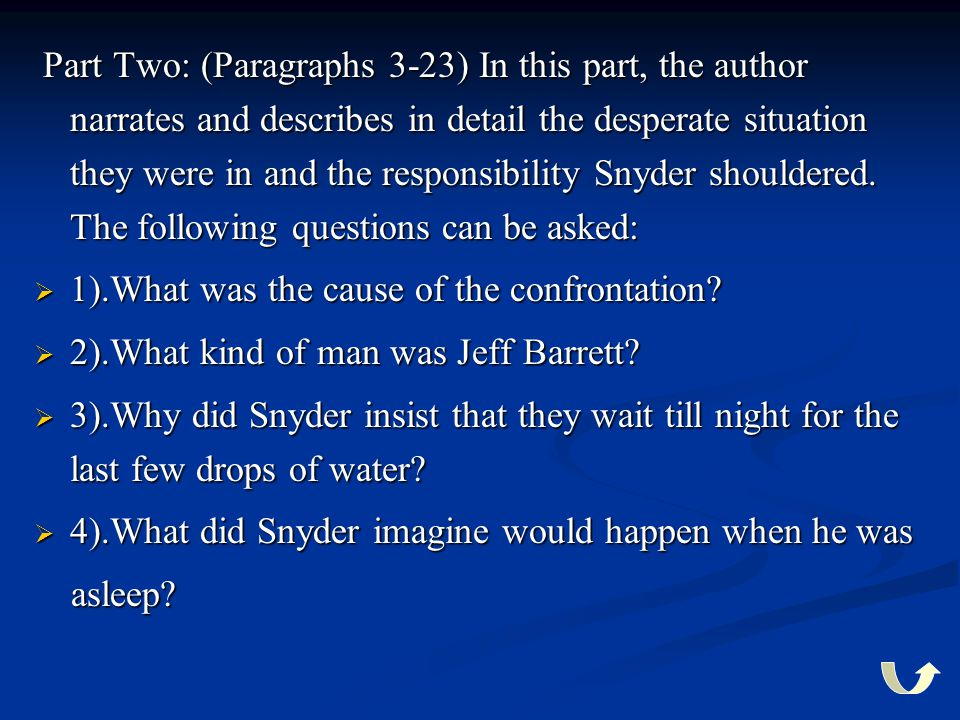 Part Two: (Paragraphs 3-23) In this part, the author narrates and describes in detail the desperate situation they were in and the responsibility Snyder shouldered. The following questions can be asked: