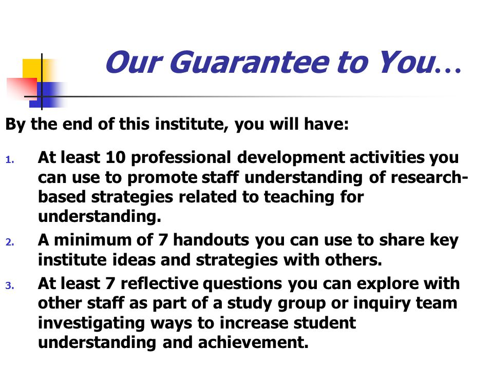 Our Guarantee to You… By the end of this institute, you will have: