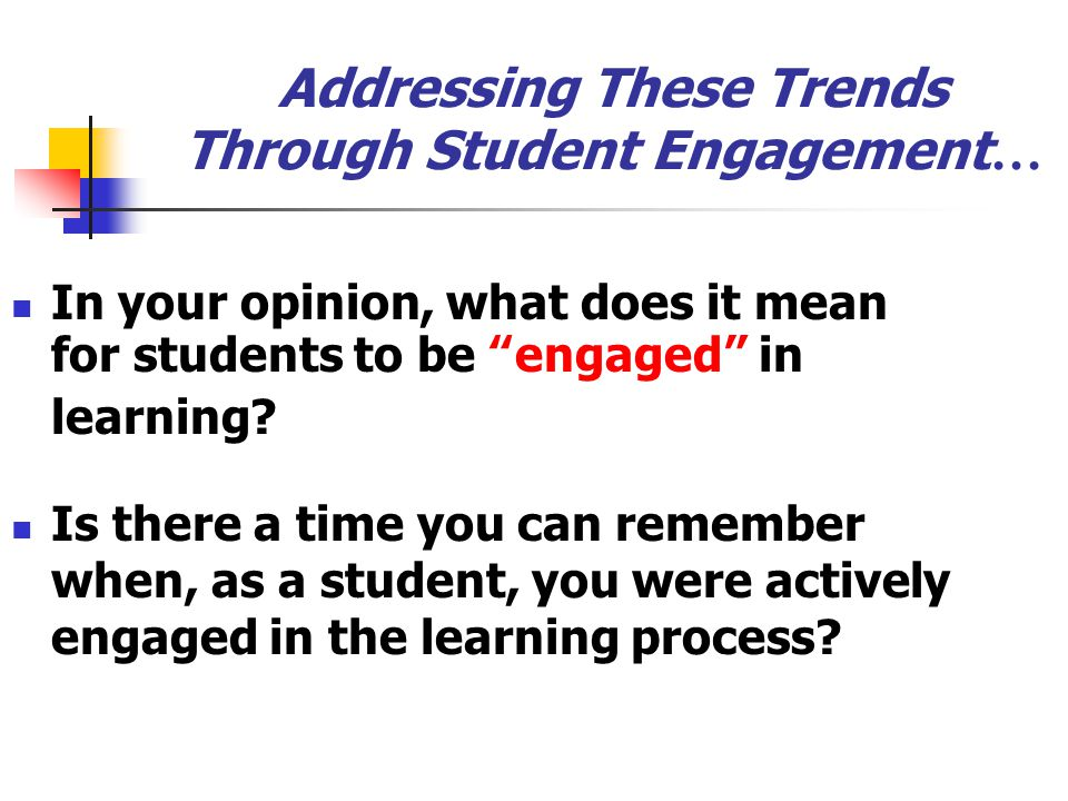 Addressing These Trends Through Student Engagement…