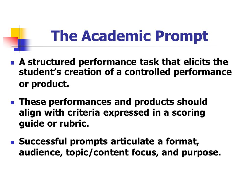 The Academic Prompt A structured performance task that elicits the student's creation of a controlled performance or product.