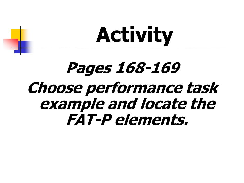Activity Pages 168-169 Choose performance task example and locate the FAT-P elements. Donnell