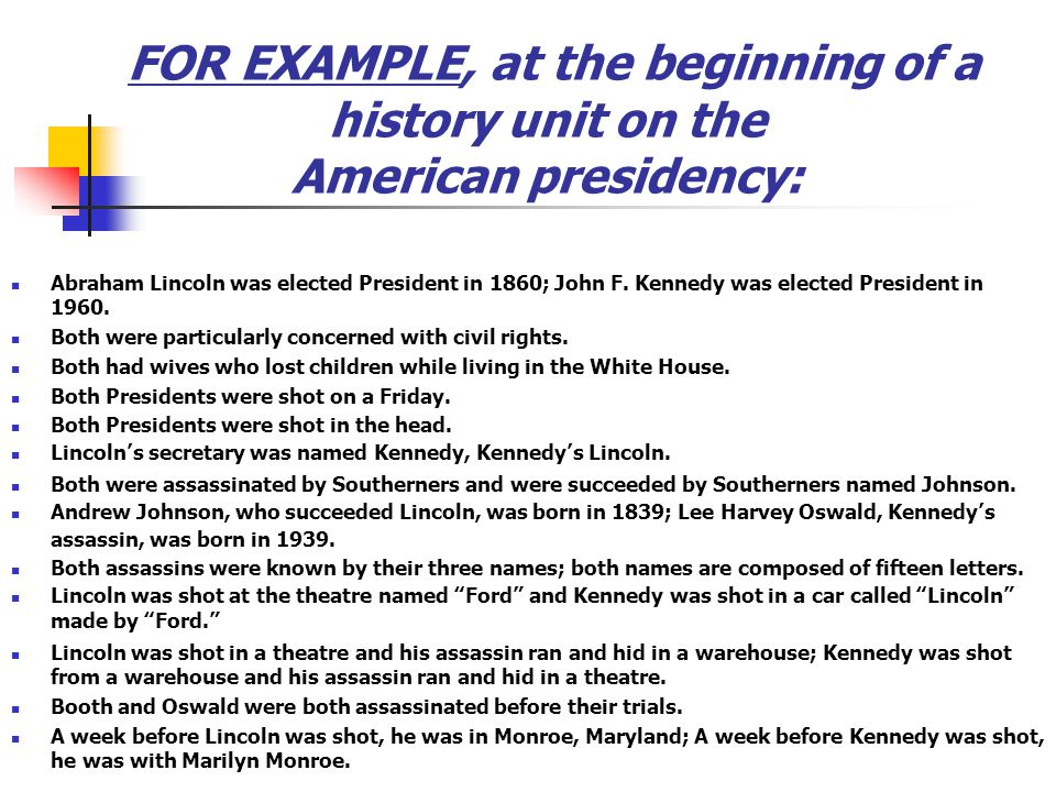 FOR EXAMPLE, at the beginning of a history unit on the American presidency: