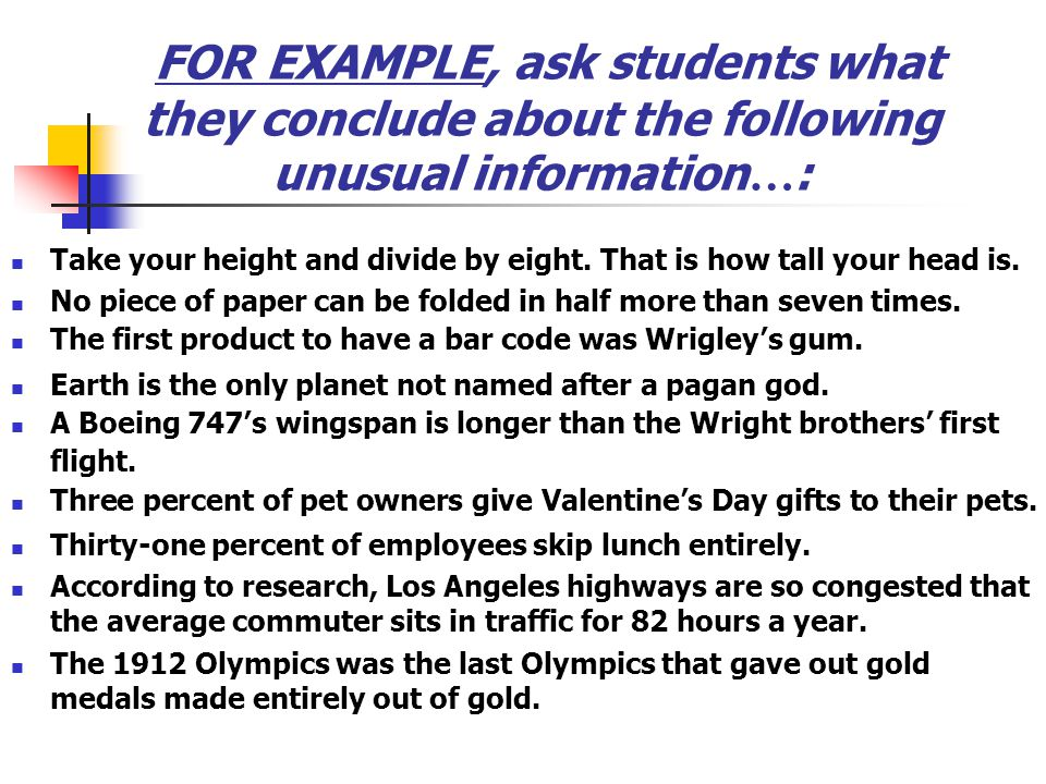 FOR EXAMPLE, ask students what they conclude about the following unusual information…: