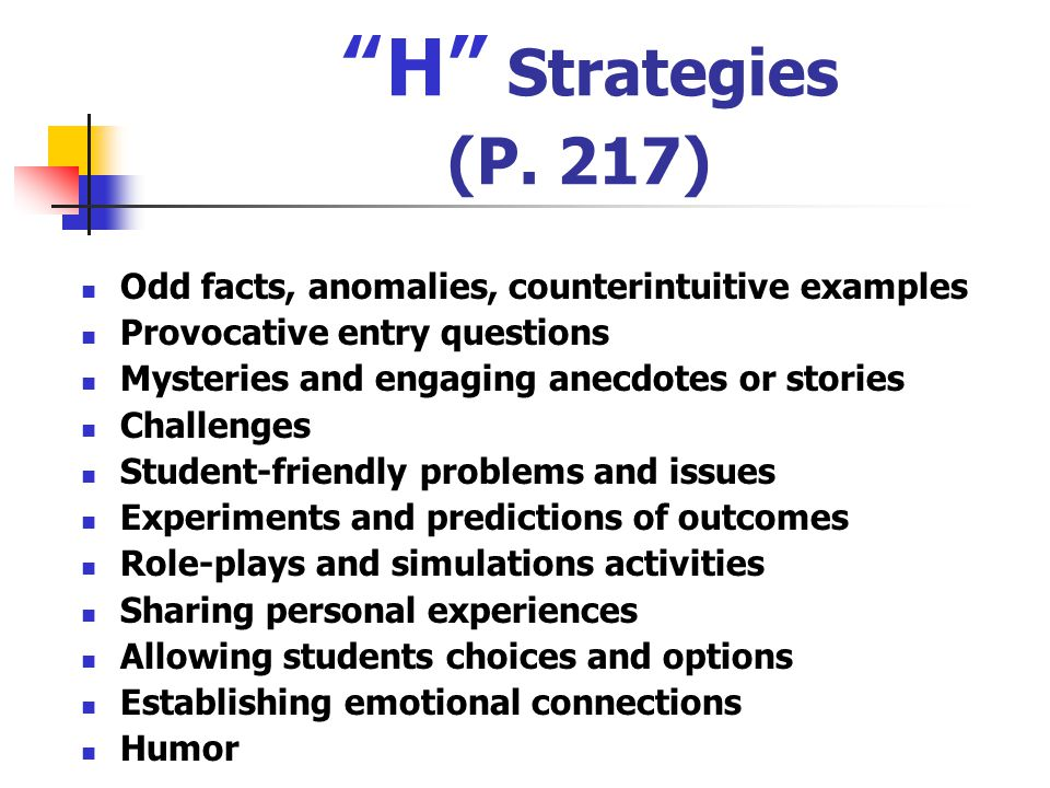 H Strategies (P. 217) Odd facts, anomalies, counterintuitive examples. Provocative entry questions.