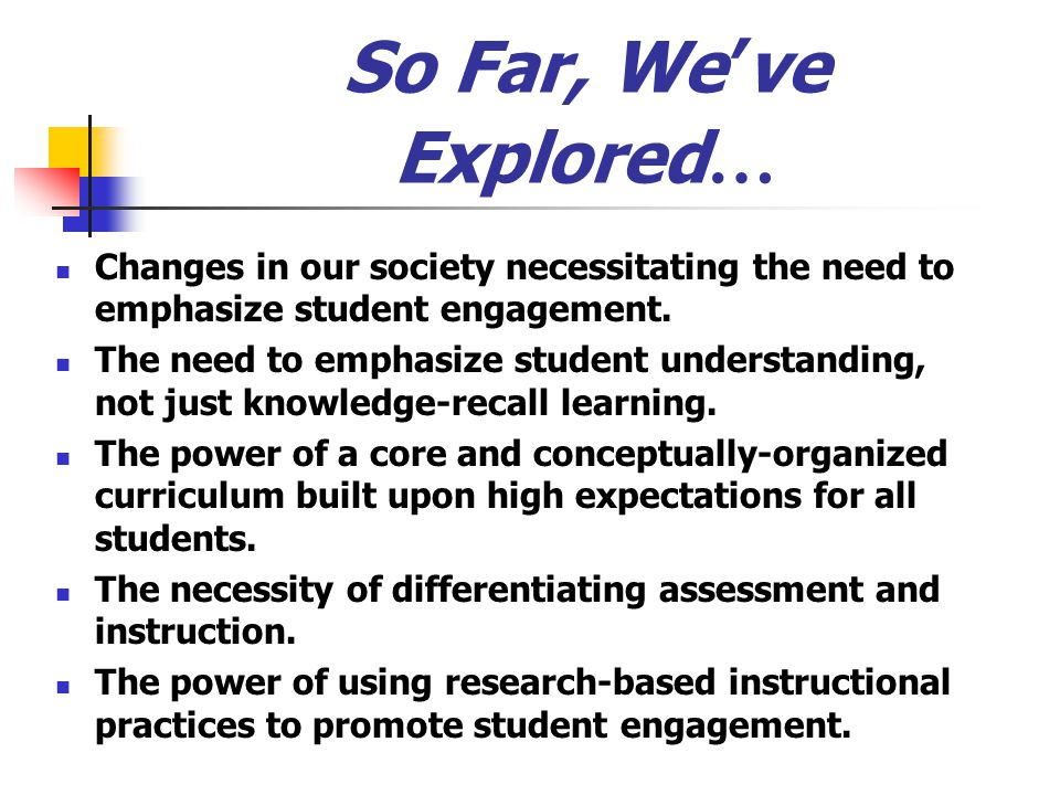 So Far, We've Explored… Changes in our society necessitating the need to emphasize student engagement.