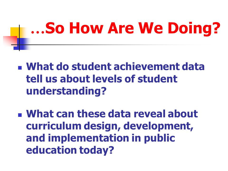 …So How Are We Doing What do student achievement data tell us about levels of student understanding