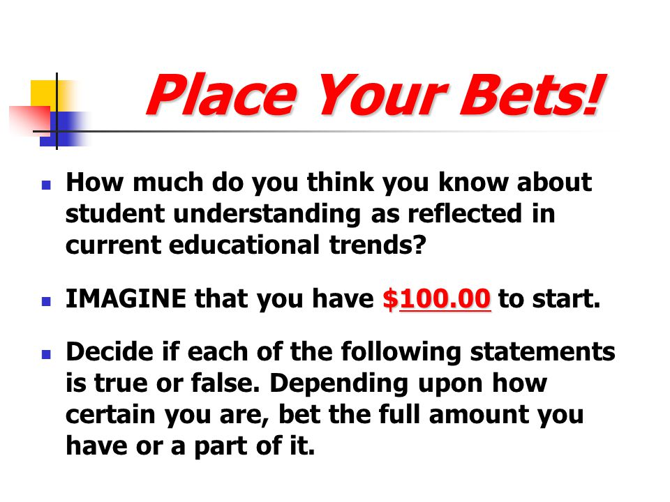 Place Your Bets! How much do you think you know about student understanding as reflected in current educational trends