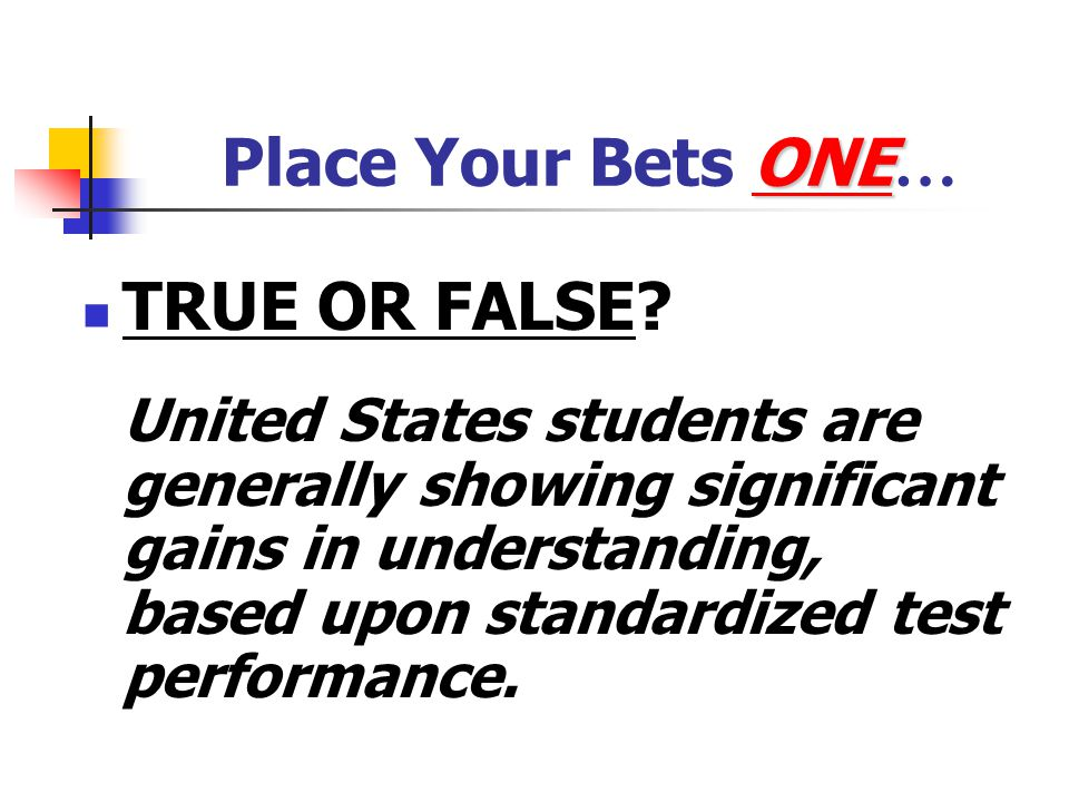 Place Your Bets ONE… TRUE OR FALSE