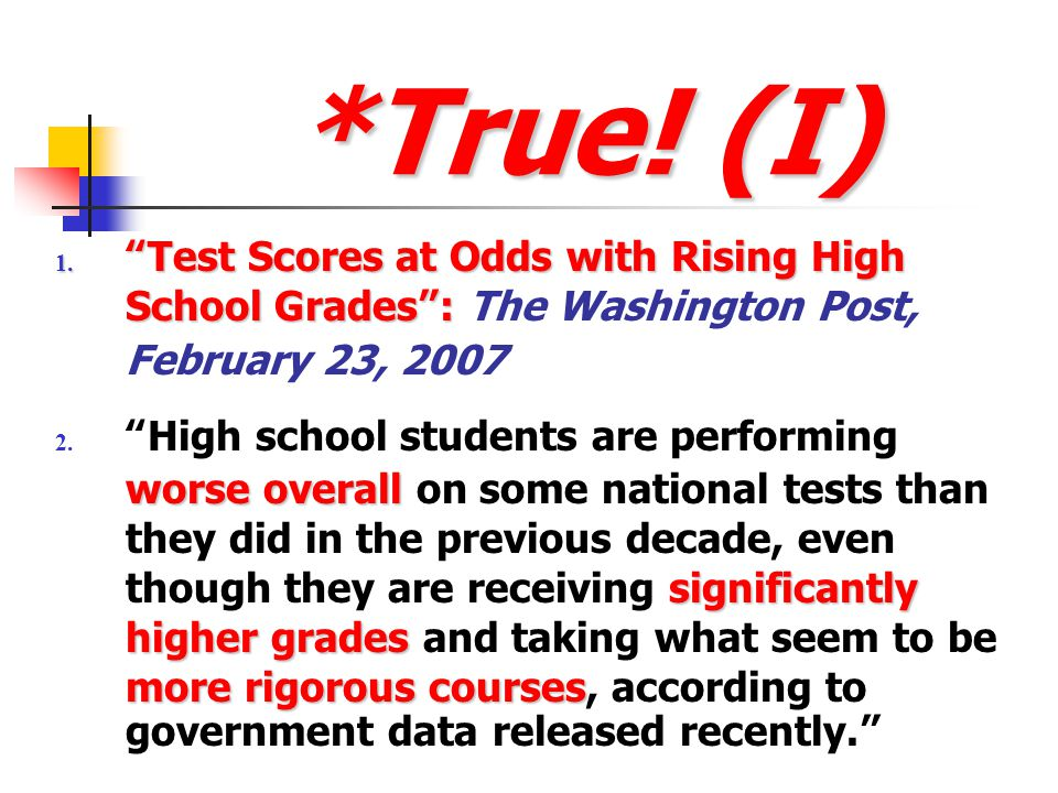 *True! (I) Test Scores at Odds with Rising High School Grades : The Washington Post, February 23, 2007.