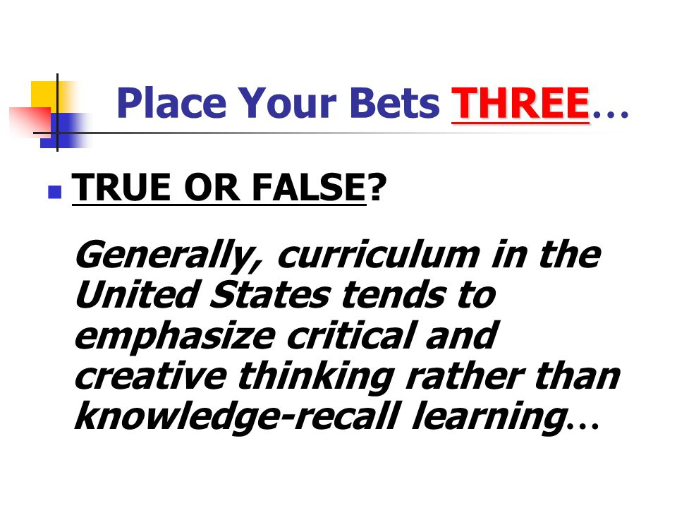 Place Your Bets THREE… TRUE OR FALSE