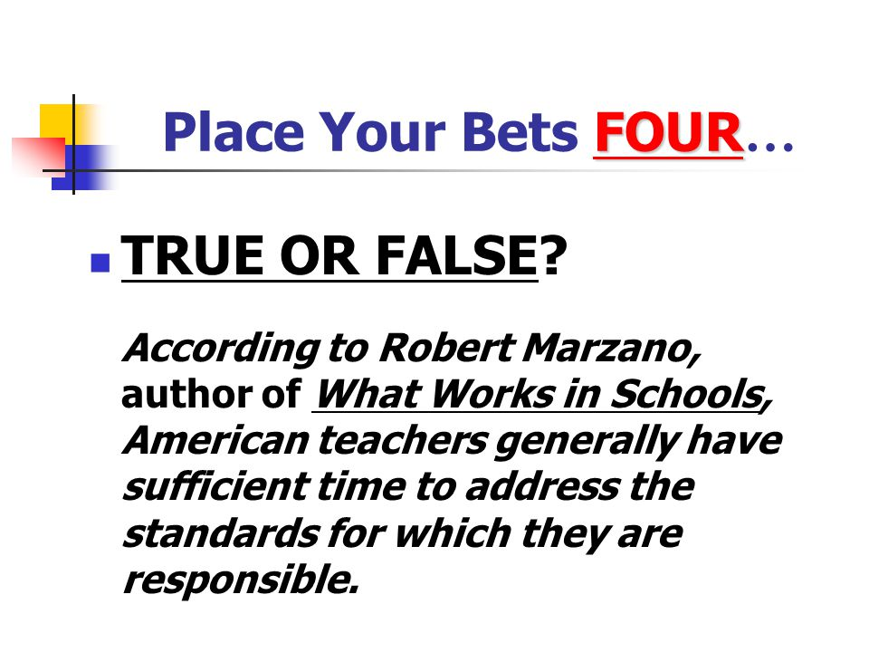Place Your Bets FOUR… TRUE OR FALSE
