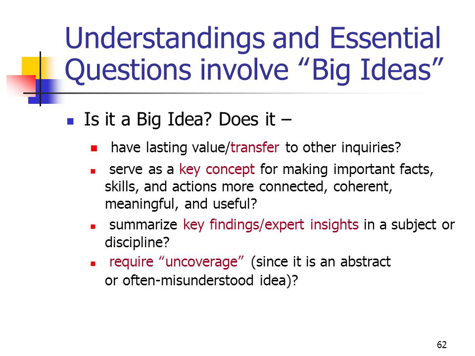 Understandings and Essential Questions involve Big Ideas