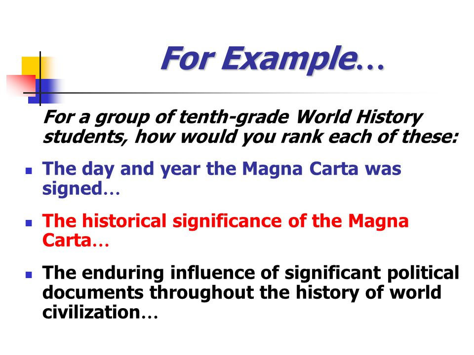 For Example… For a group of tenth-grade World History students, how would you rank each of these: The day and year the Magna Carta was signed…