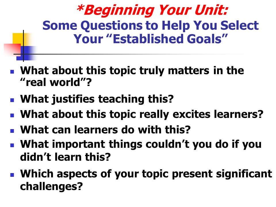 *Beginning Your Unit: Some Questions to Help You Select Your Established Goals