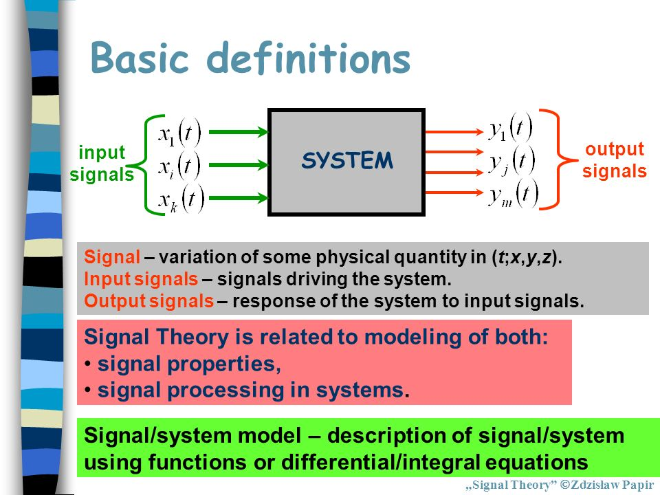 Basic definitions SYSTEM Signal Theory is related to modeling of both:
