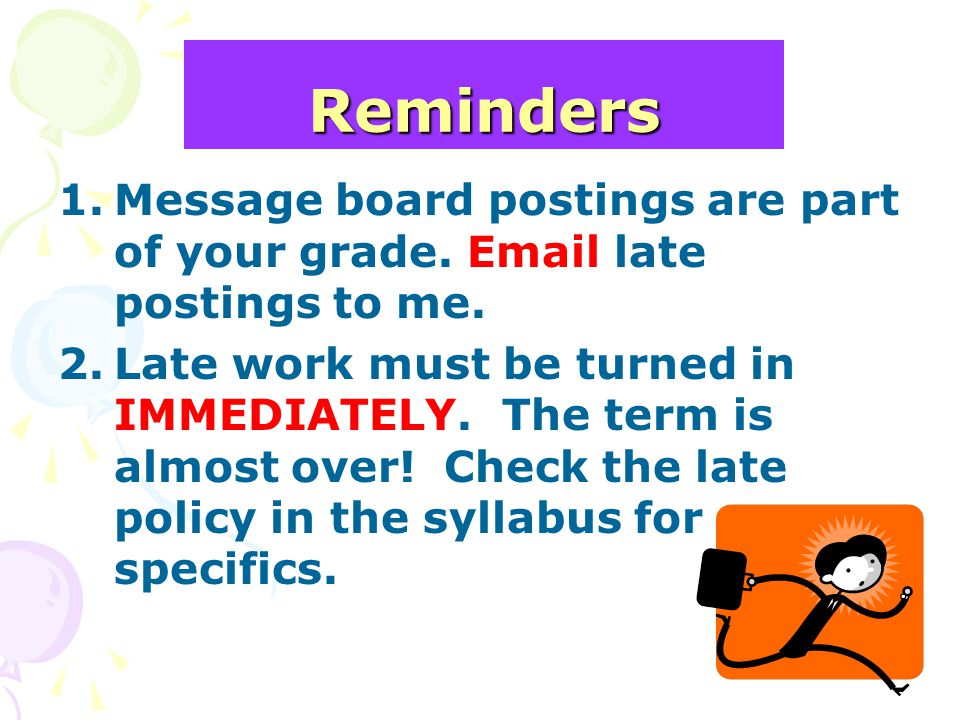 Reminders Message board postings are part of your grade. Email late postings to me.