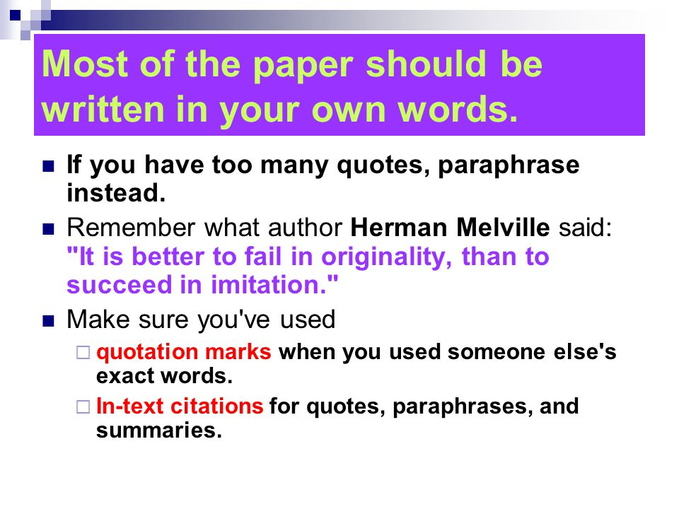 Most of the paper should be written in your own words.