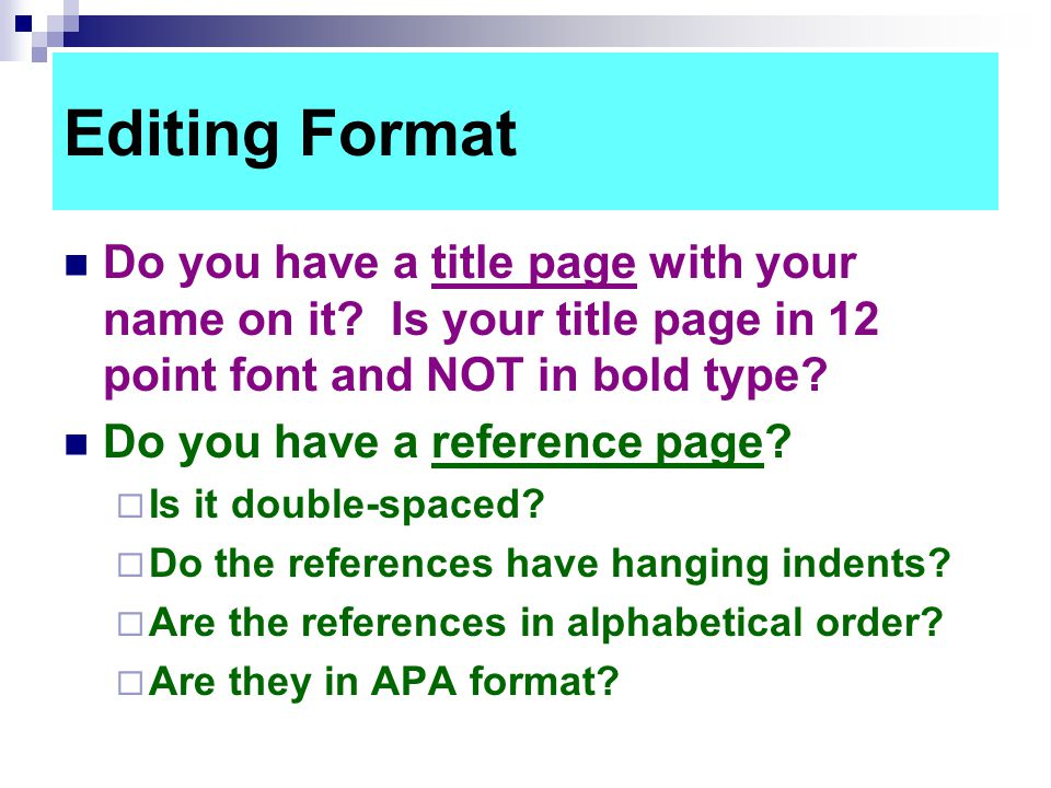 Editing Format Do you have a title page with your name on it Is your title page in 12 point font and NOT in bold type