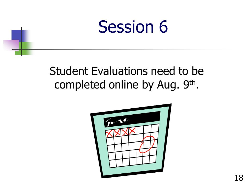 Student Evaluations need to be completed online by Aug. 9th.