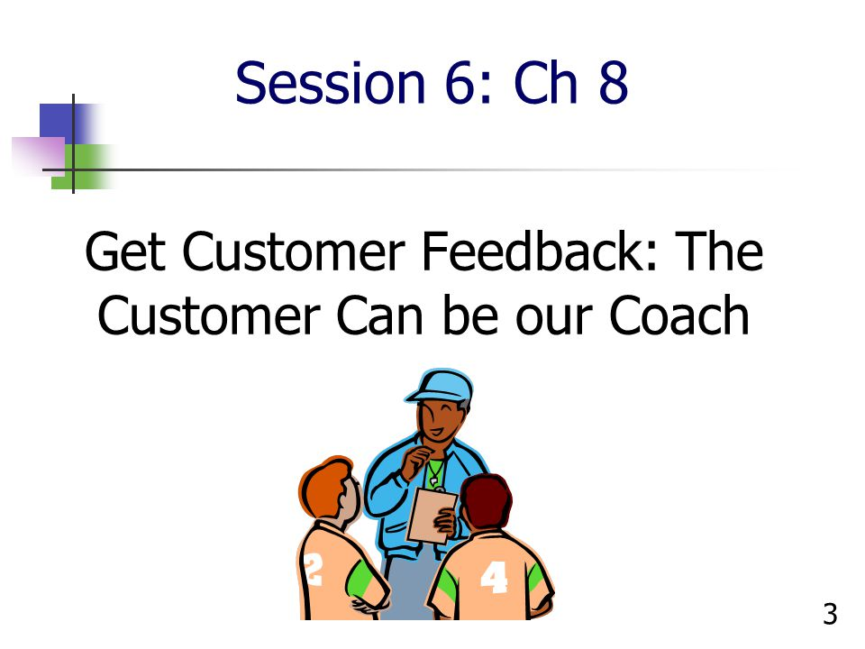 Get Customer Feedback: The Customer Can be our Coach