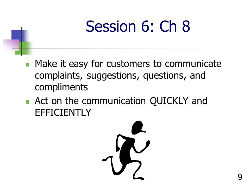 Session 6: Ch 8 Make it easy for customers to communicate complaints, suggestions, questions, and compliments.