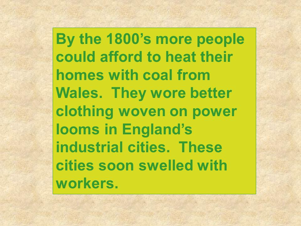 By the 1800's more people could afford to heat their homes with coal from Wales.