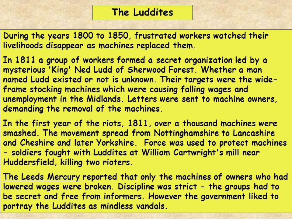 The Luddites During the years 1800 to 1850, frustrated workers watched their livelihoods disappear as machines replaced them.