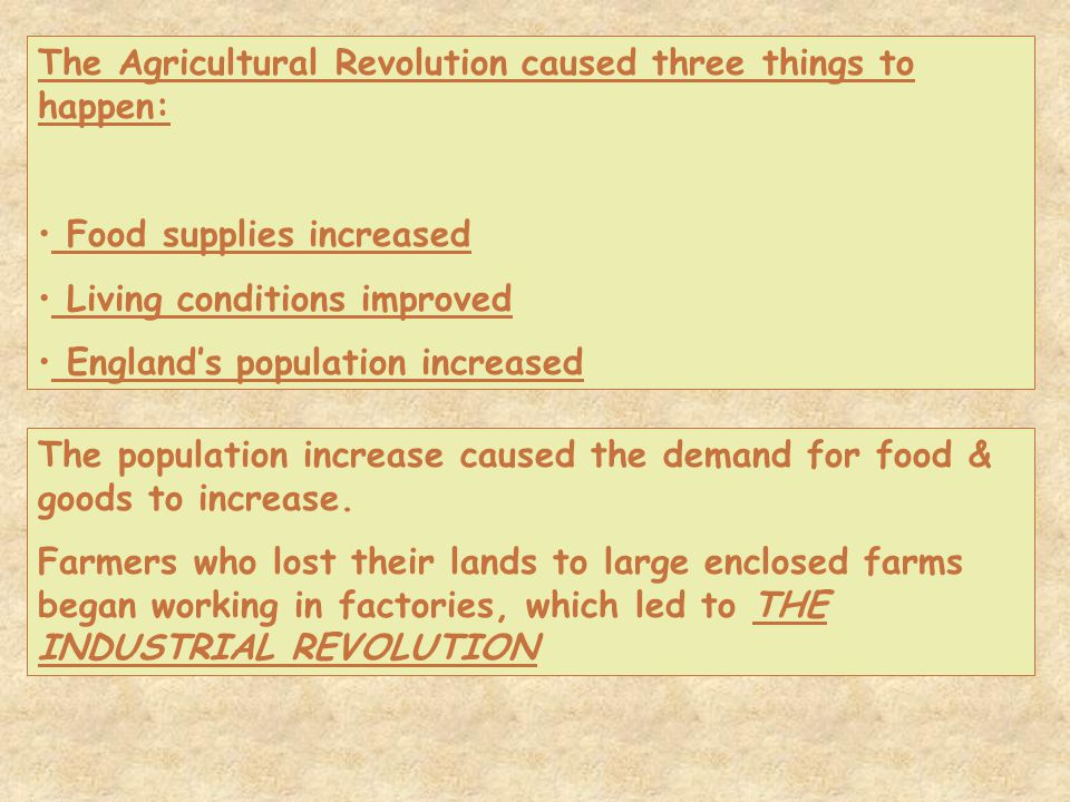 The Agricultural Revolution caused three things to happen: