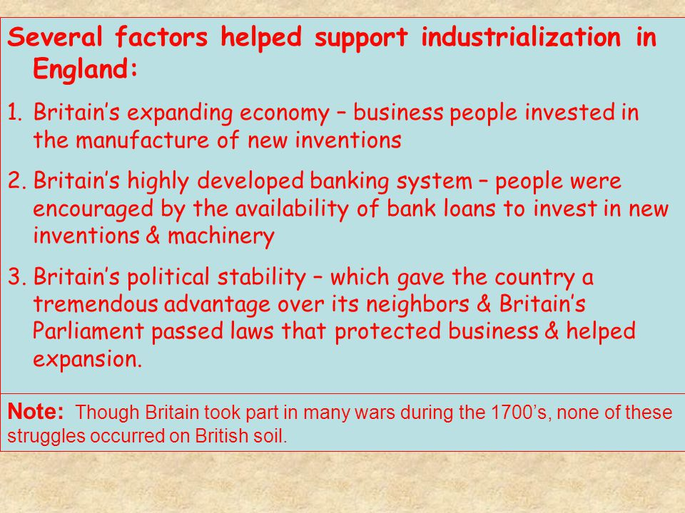 Several factors helped support industrialization in England: