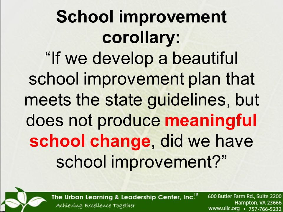School improvement corollary: If we develop a beautiful school improvement plan that meets the state guidelines, but does not produce meaningful school change, did we have school improvement