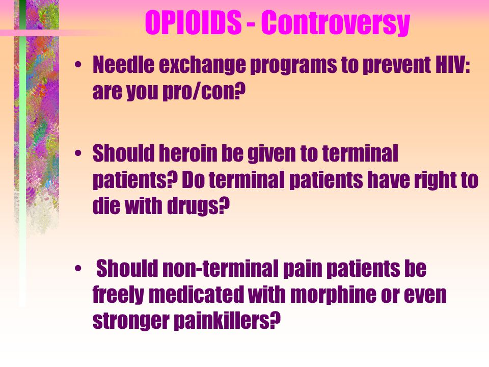 OPIOIDS - Controversy Needle exchange programs to prevent HIV: are you pro/con