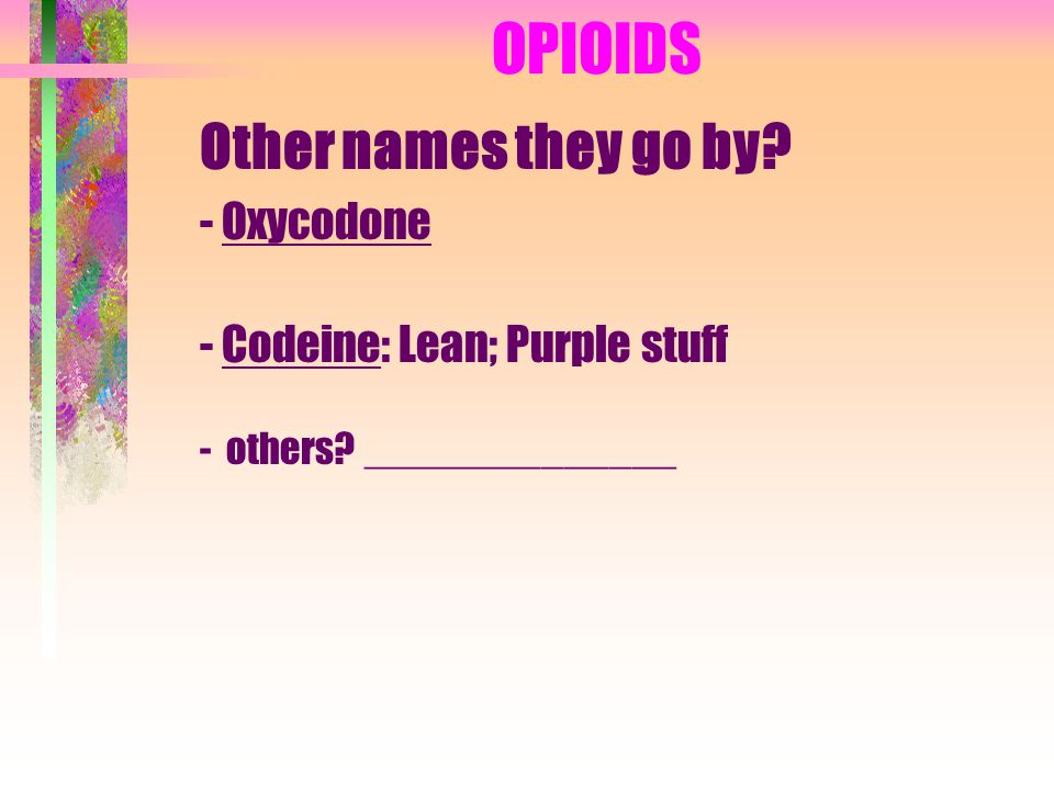 OPIOIDS Other names they go by - Oxycodone
