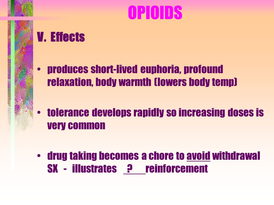 OPIOIDS V. Effects. produces short-lived euphoria, profound relaxation, body warmth (lowers body temp)