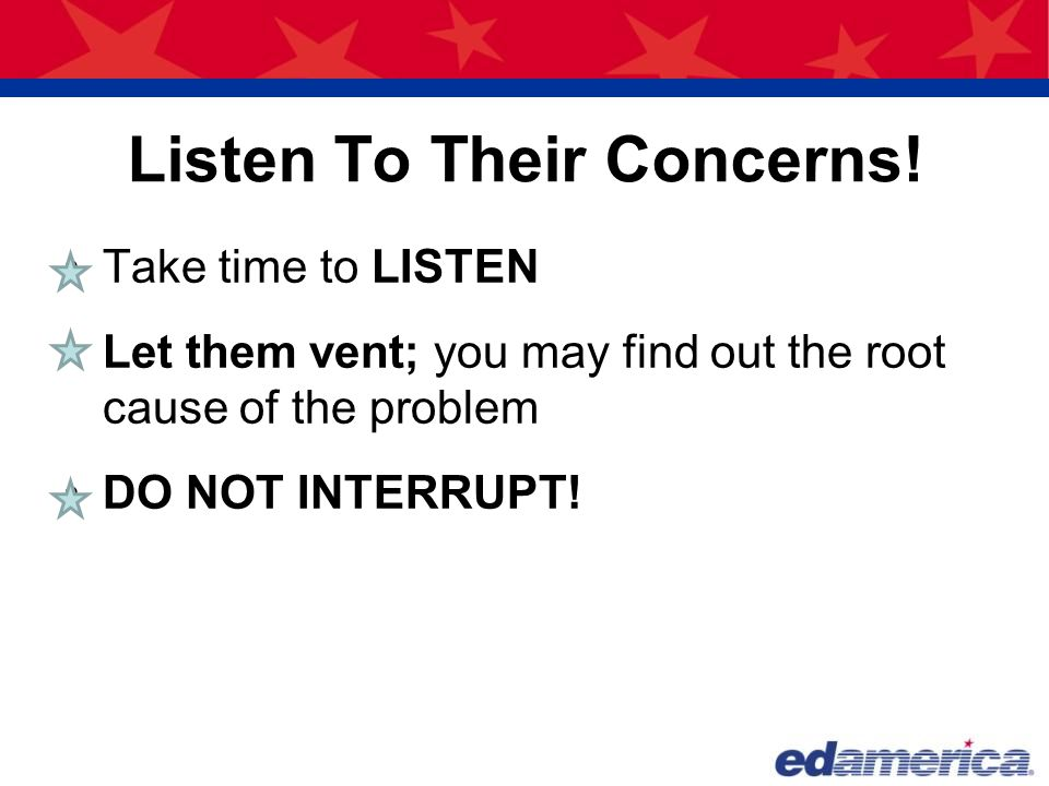 Listen To Their Concerns!