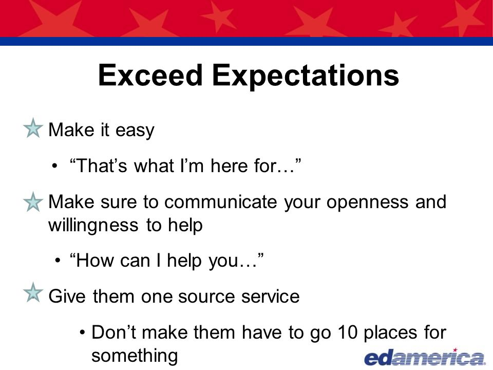 Exceed Expectations Make it easy That's what I'm here for…