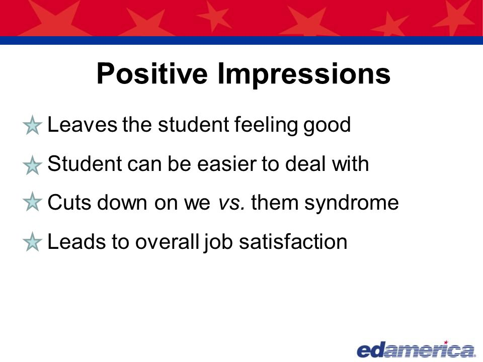 Positive Impressions Leaves the student feeling good
