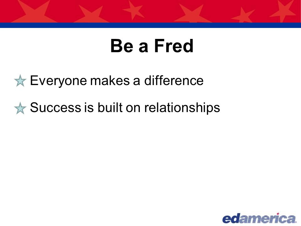 Be a Fred Everyone makes a difference
