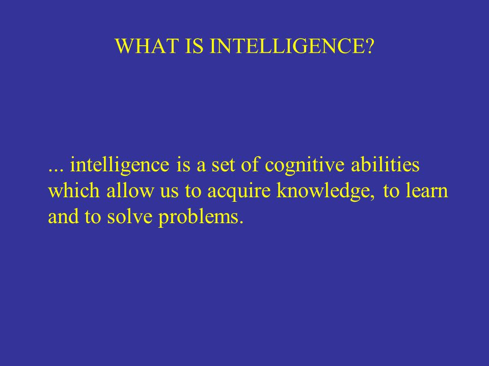 WHAT IS INTELLIGENCE. ...