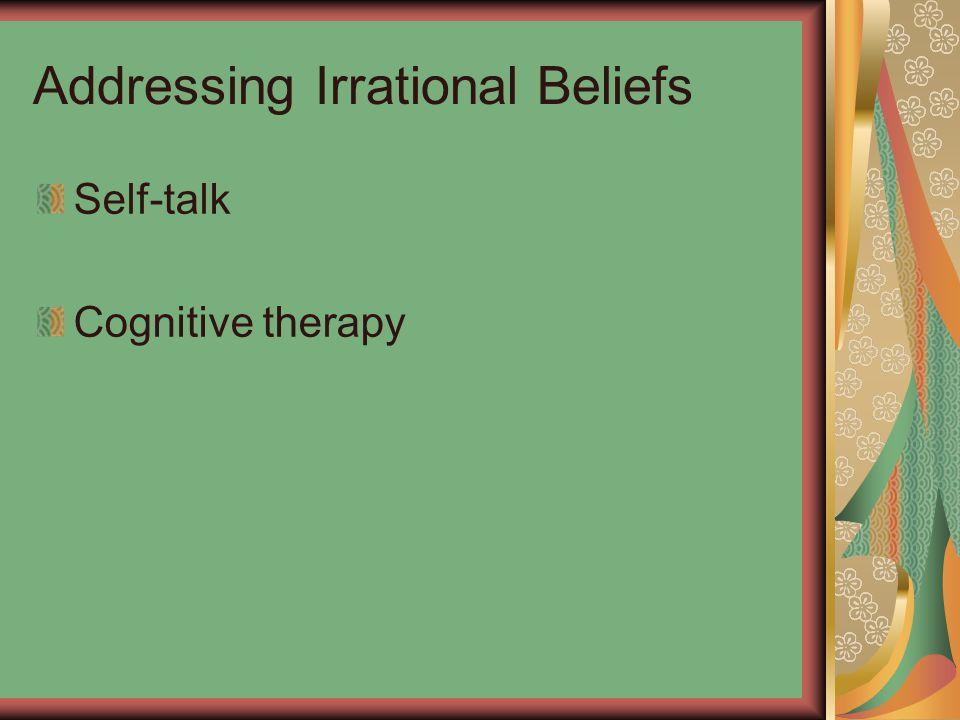 Addressing Irrational Beliefs