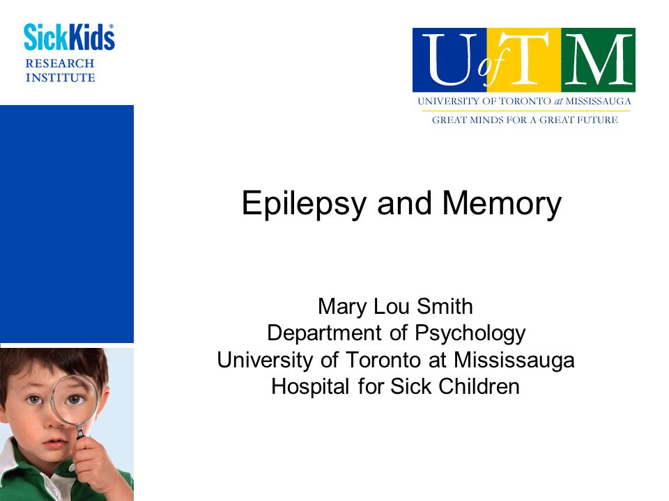 Epilepsy and Memory Mary Lou Smith Department of Psychology