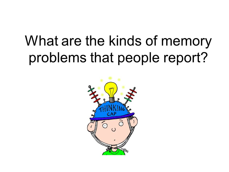 What are the kinds of memory problems that people report