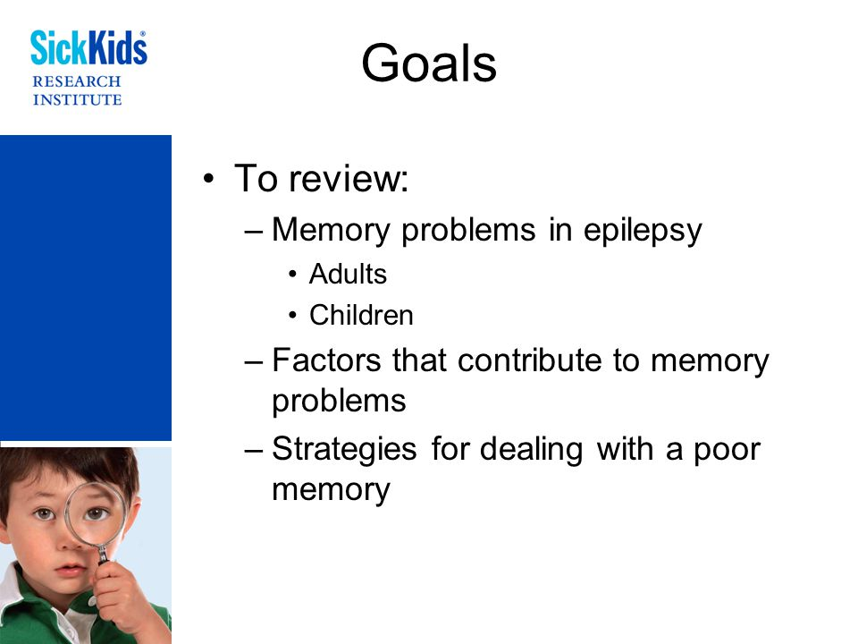 Goals To review: Memory problems in epilepsy