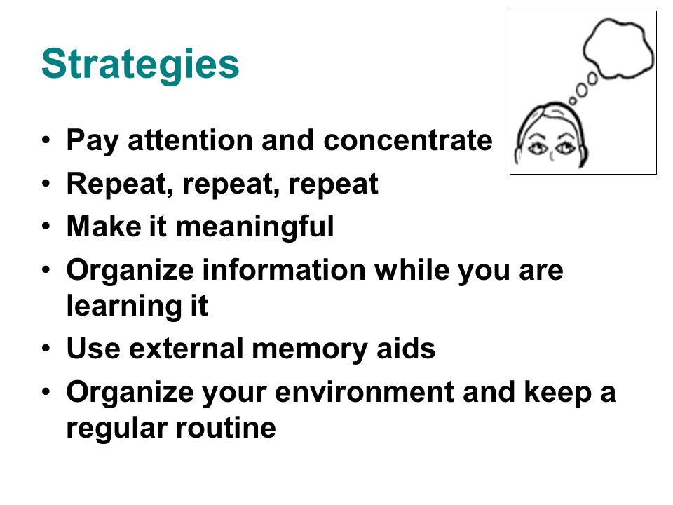 Strategies Pay attention and concentrate Repeat, repeat, repeat