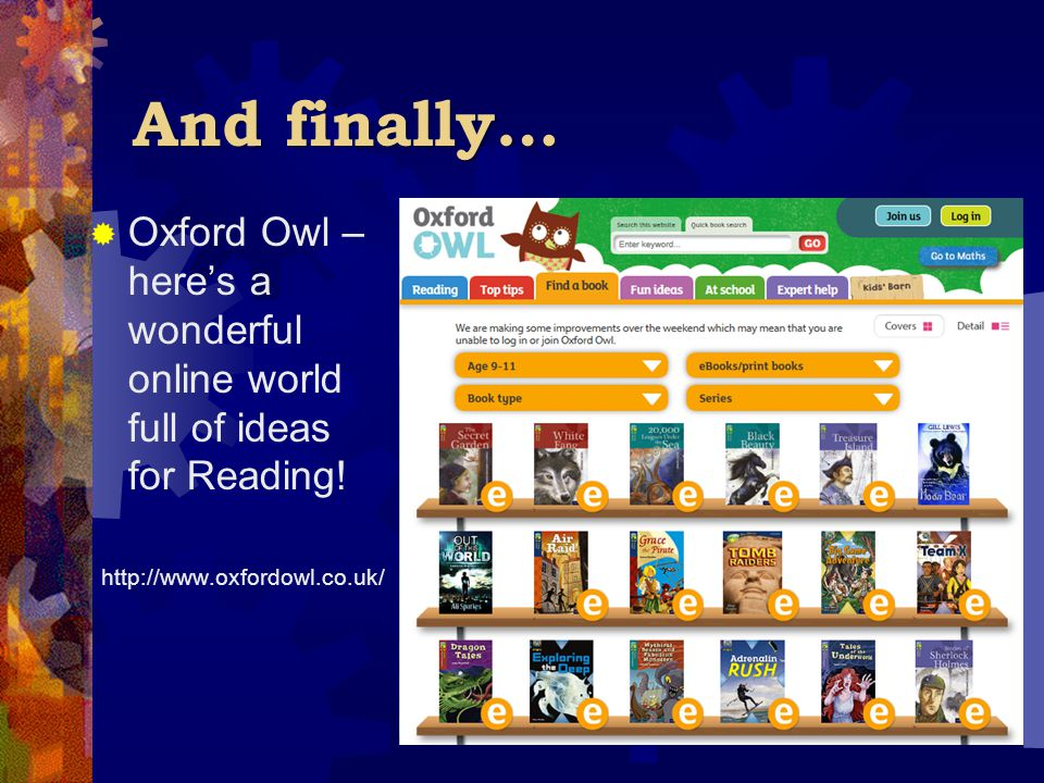 And finally… Oxford Owl – here's a wonderful online world full of ideas for Reading.