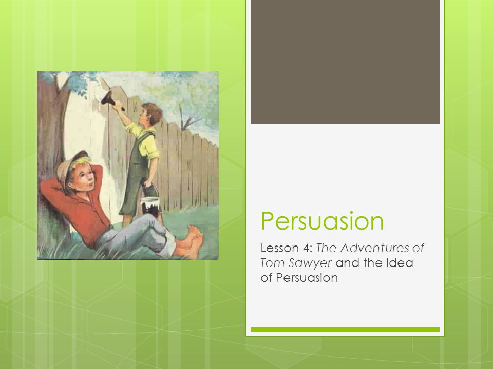 lesson the adventures of tom sawyer and the idea of persuasion  1 lesson 4 the adventures of tom sawyer and the idea of persuasion