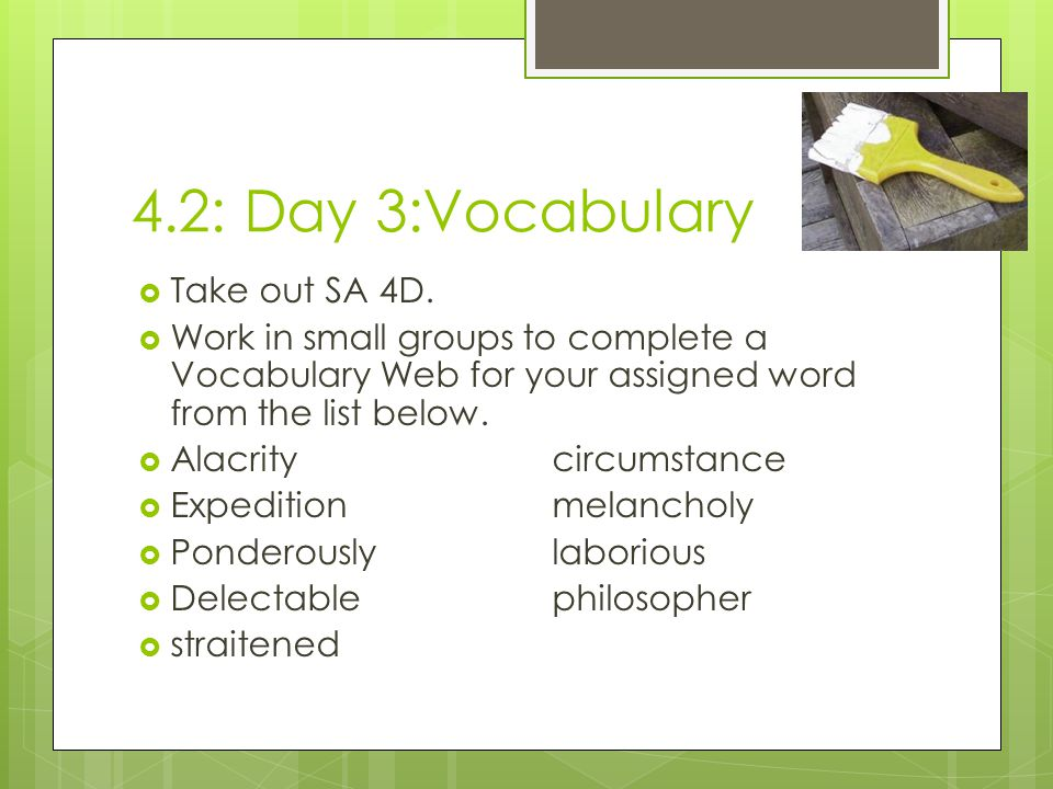 4.2: Day 3:Vocabulary Take out SA 4D.