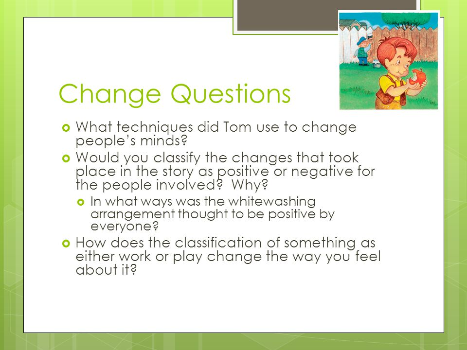 Change Questions What techniques did Tom use to change people's minds