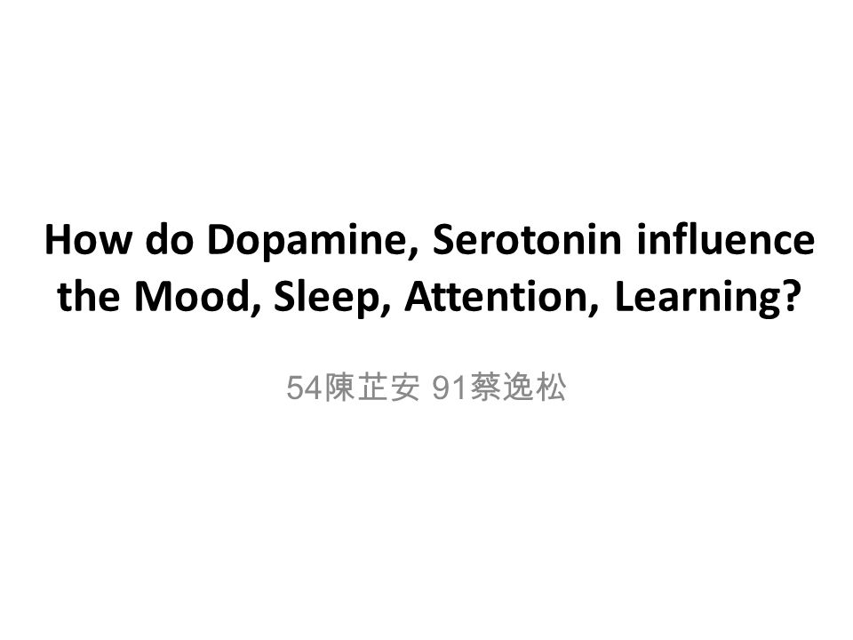 How do Dopamine, Serotonin influence the Mood, Sleep, Attention, Learning